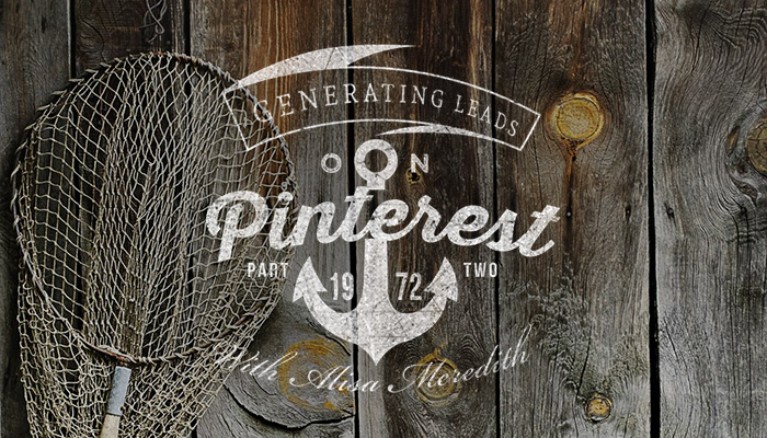 Generating Leads With Pinterest Part II with Alisa Meredith