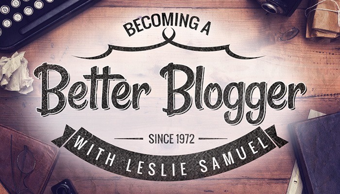 Becoming A Better Blogger With Leslie Samuel